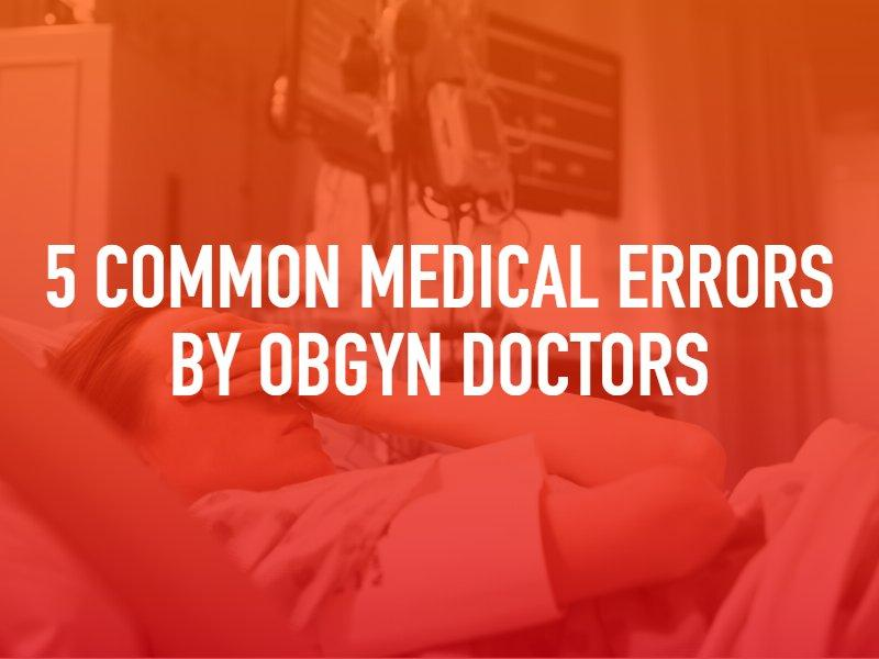 5 Common Medical Errors By OBGYN Doctors