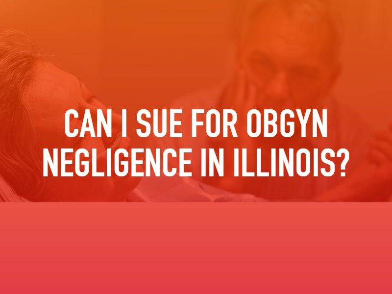 Can I Sue For OBGYN Negligence In Illinois?