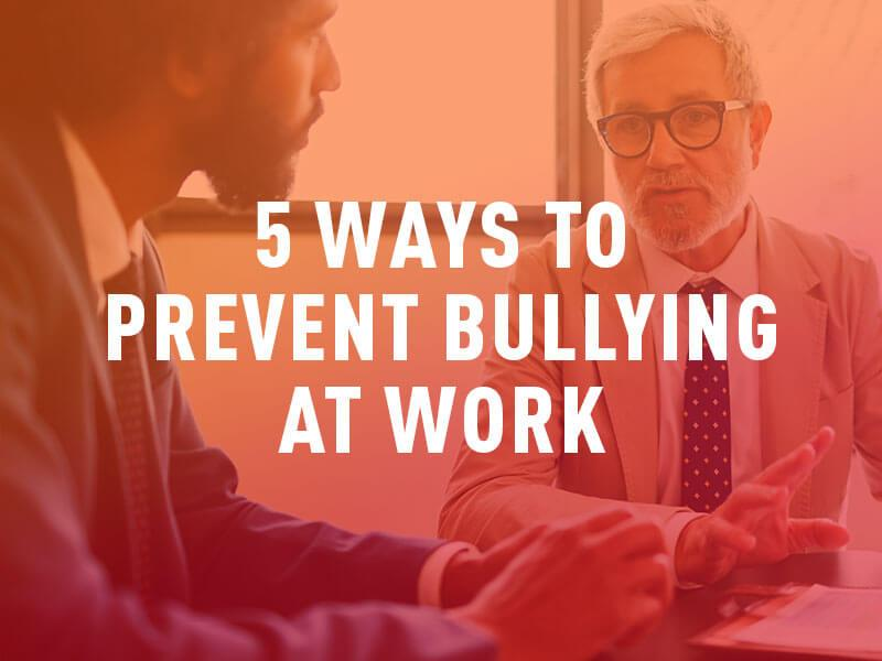5 ways to prevent workplace bullying